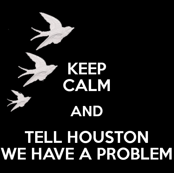 keep-calm-and-tell-houston-we-have-a-problem -